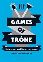 Games of trône : énigmes et problèmes infernaux : 150 jeux pour régner aux WC de Murièle Bozec-Pearce - Broché