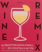 Wine remix : 50 recettes rock'n'roll de cocktails au vin de Jérémy Auger - Broché