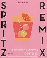 Spritz remix : 50 recettes inédites de Spritz de Thomas Feller-Girod - Broché