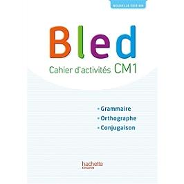 Bled CM1 : cahier d'activités : grammaire, orthographe, conjugaison
