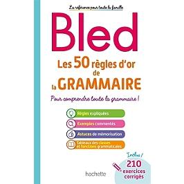 Les 50 règles d'or de la grammaire : pour comprendre toute la grammaire !