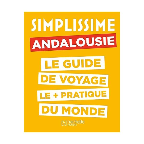 Simplissime Andalousie Le Guide De Voyage Le Pratique Du Monde