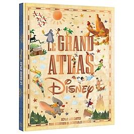 Le grand atlas Disney : déplie les cartes pour découvrir 20 incroyables univers !