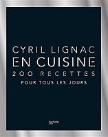 En cuisine : 200 recettes pour tous les jours de Cyril Lignac - Relié
