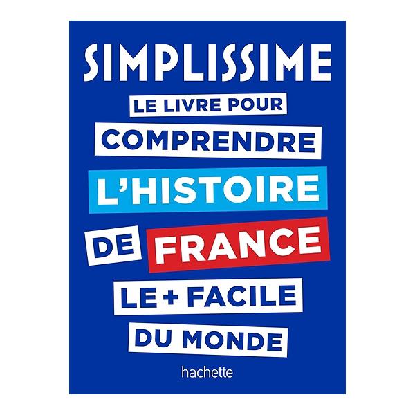 Simplissime Le Livre Pour Comprendre L Histoire De France Le Facile Du Monde