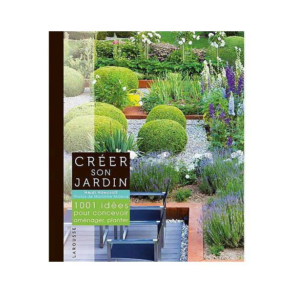 Créer son jardin : 1.001 idées pour concevoir, aménager, planter
