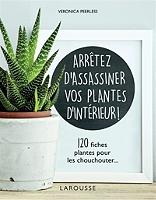 arretez-dassassiner-vos-plantes-dinterieur-120-fiches-plantes-pour-les-chouchouter