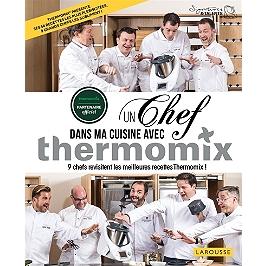Un chef dans ma cuisine avec Thermomix : 9 chefs revisitent les meilleures recettes Thermomix !