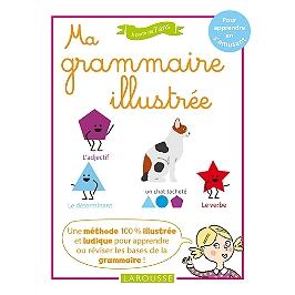Ma grammaire illustrée : pour apprendre en s'amusant, à partir de 7 ans