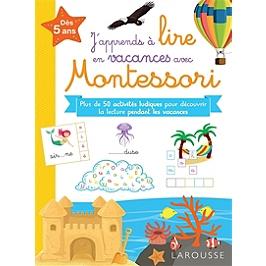 J'apprends à lire en vacances avec Montessori : dès 5 ans : plus de 100 activités ludiques pour découvrir la lecture pendant les vacances