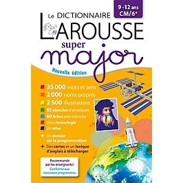 Le dictionnaire Larousse super major, 9-12 ans, CM-6e