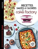 Recettes salées et sucrées avec Cake factory : 75 recettes de Juliette Lalbaltry - Broché