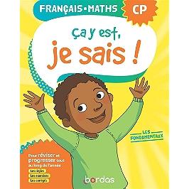 Ca y est, je sais ! français, maths CP : les fondamentaux : pour réviser et progresser tout au long de l'année, les règles les exercices, les corrigés