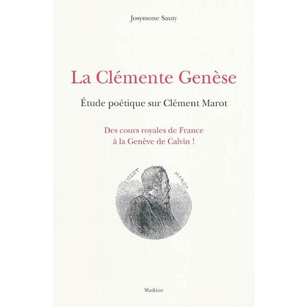 La Clémente Genèse étude Poétique Sur Clément Marot 1496 1544