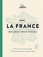 la-france-des-lieux-trois-etoiles-250-lieux-qui-valent-le-voyage-et-comment-faire-de-chacun-une-experience-unique