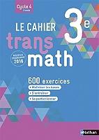 le-cahier-transmath-3e-cycle-4-3e-annee-600-exercices-nouveau-programme