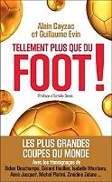 Tellement plus que du foot ! de Alain Cayzac - Broché