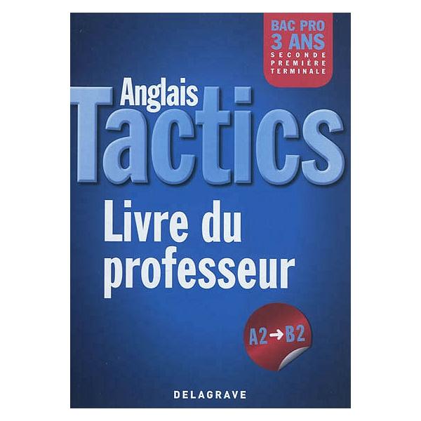 Tactics Anglais A2 B2 Bac Pro 3 Ans Seconde Premiere Terminale Livre Du Professeur