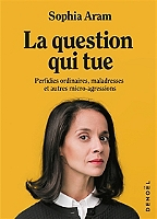 la-question-qui-tue-perfidies-ordinaires-maladresses-et-autres-micro-agressions