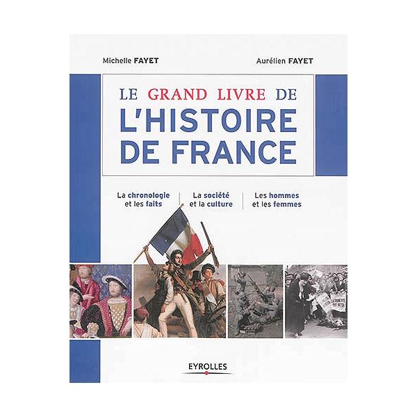 Le Grand Livre De L Histoire De France La Chronologie Et Les Faits La Societe Et La Culture Les Hommes Et Les Femmes