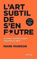 L'art subtil de s'en foutre : un guide à contre-courant pour être soi-même de Mark Manson - Broché