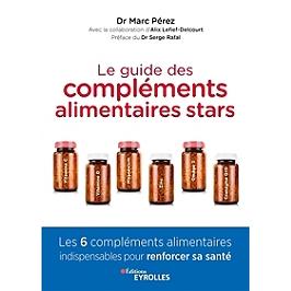 Le guide des compléments alimentaires stars : vitamine C, vitamine D, magnésium, zinc, oméga 3 et coenzyme 210 : les 6 compléments alimentaires indispensables pour renforcer sa santé