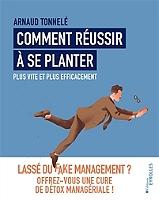 comment-reussir-a-se-planter-plus-vite-et-plus-efficacement-lasse-du-fake-management-offrez-vous-une-cure-de-detox-manageriale
