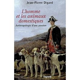 L'homme et les animaux domestiques : anthropologie d'une passion