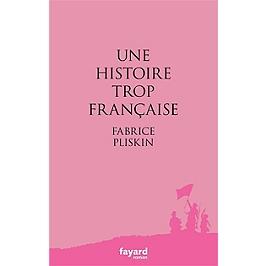 Une Histoire Trop Francaise Fabrice Pliskin 9782213705071 Espace Culturel E Leclerc