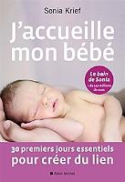 J'accueille mon bébé : 30 premiers jours essentiels pour créer du lien de Sonia Krief - Broché