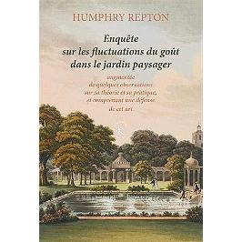 Enquête sur les fluctuations du goût dans le jardin paysager : augmentée de quelques observations sur sa théorie et sa pratique, et comprenant une défense de cet art (1806)