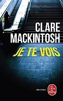 Je te vois de Clare Mackintosh - Broché
