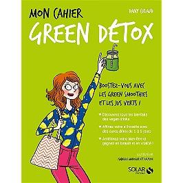 Mon cahier green détox : boostez-vous avec les green smoothies et les jus verts !