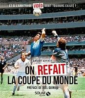 On refait la Coupe du monde : et si l'arbitrage vidéo avait existé depuis le début ? de Xavier Barret - Broché