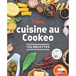 I love cuisine au Cookeo : 150 recettes