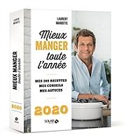 Mieux manger toute l'année, 2020 : mes 365 recettes, mes conseils, mes astuces de Laurent Mariotte - Broché