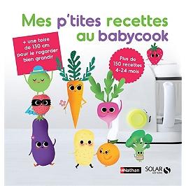 Mes p'tites recettes au Babycook : plus de 150 recettes : 4-24 mois