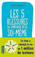 Les 5 blessures qui empêchent d'être soi-même : rejet, abandon, humiliation, trahison, injustice de Lise Bourbeau - Broché