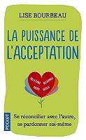 La puissance de l'acceptation : se réconcilier avec l'autre, se pardonner soi-même de Lise Bourbeau - Broché