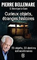 Curieux objets, étranges histoires : 33 objets, 33 destins extraordinaires de Pierre Bellemare - Broché