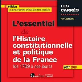L'essentiel de l'histoire constitutionnelle et politique de la France de 1789 à nos jours : les grands événements constitutionnels et politiques : 2017-2018
