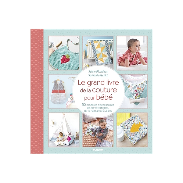 code promo 8fb9a 04b64 Le grand livre de la couture pour bébé : 50 modèles d'accessoires et de  vêtements, de la naissance à 3 ans