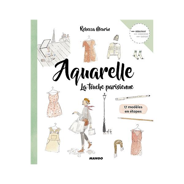 Aquarelle La Touche Parisienne 17 Modeles En Etapes Debutant Rebecca Meurin 9782317021367 Espace Culturel E Leclerc