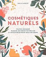 le-grand-livre-des-cosmetiques-naturels-toutes-les-bases-et-plus-de-100-recettes-faciles-et-accessibles-pour-tous-les-jours