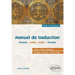Manuel de traduction français-arabe, arabe-français : thème, version, rédaction, exemples, exercices, textes corrigés