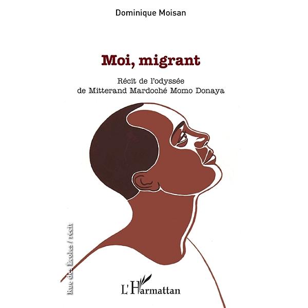 Dominique Moisan Calendrier.Moi Migrant Recit De L Odyssee De Mitterand Mardoche Momo Donaya