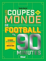 Les Coupes du monde de football en 90 minutes de Xavier Barret - Cartonné