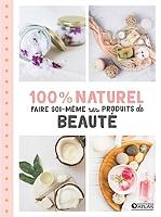 100-naturel-faire-soi-meme-ses-produits-de-beaute