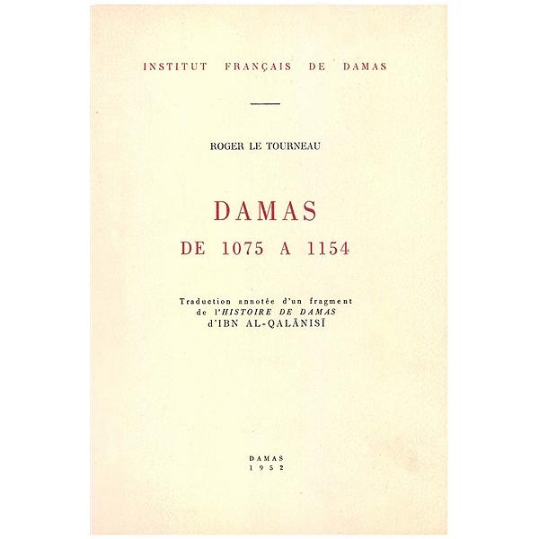 Damas de 1075 à 1154 : traduction annotée d'un fragment de l'Histoire de  Damas d'Ibn al-Qalanisi
