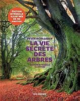 La vie secrète des arbres : ce qu'ils ressentent, comment ils communiquent : un monde inconnu s'ouvre à nous de Peter Wohlleben - Relié sous jaquette
